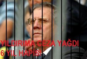 Şike Davası : Aziz Yıldırım 6 yıl hapis!
